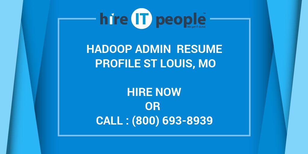 Hadoop Admin Resume Profile St Louis, MO - Hire IT People - We get