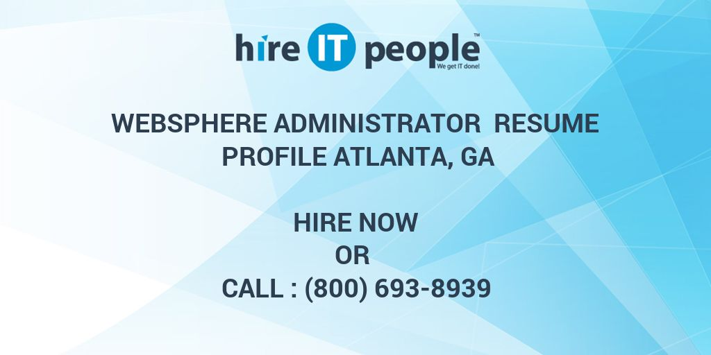 WebSphere Administrator Resume Profile Atlanta, GA - Hire IT People - web sphere administrator resume