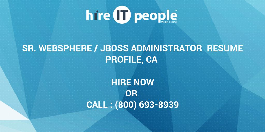 Sr WebSphere /JBoss Administrator Resume Profile, CA - Hire IT - jboss administration sample resume