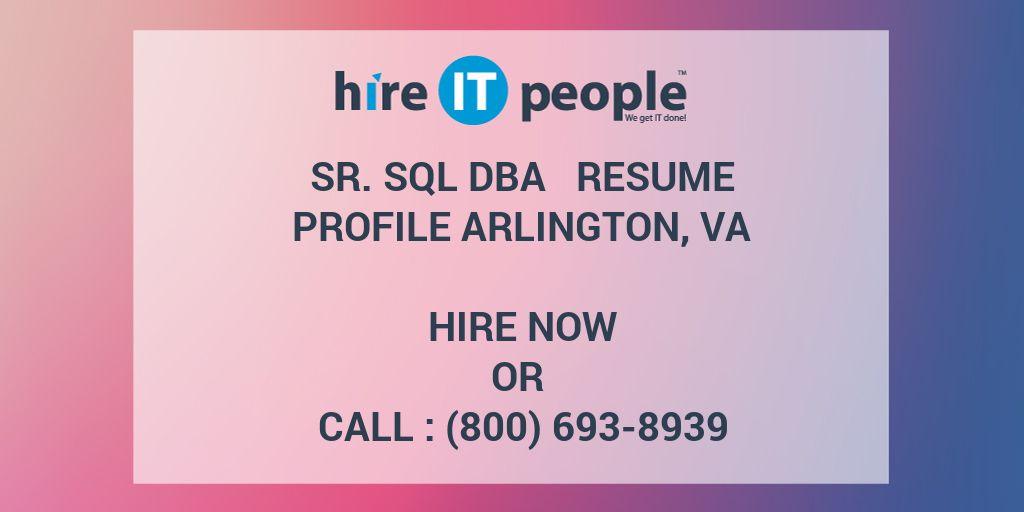 Sr SQL DBA Resume Profile Arlington, VA - Hire IT People - We get