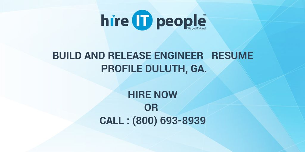 BUILD AND RELEASE ENGINEER Resume Profile Duluth, GA - Hire IT - build and release engineer resume