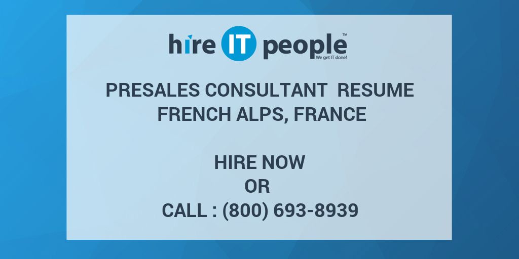Presales Consultant Resume French Alps, France - Hire IT People - We - pre sales consultant resume