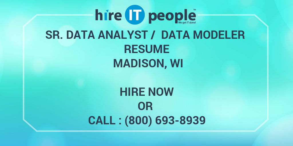 Sr Data Analyst / Data Modeler Resume Madison, WI - Hire IT People - data modeling resume