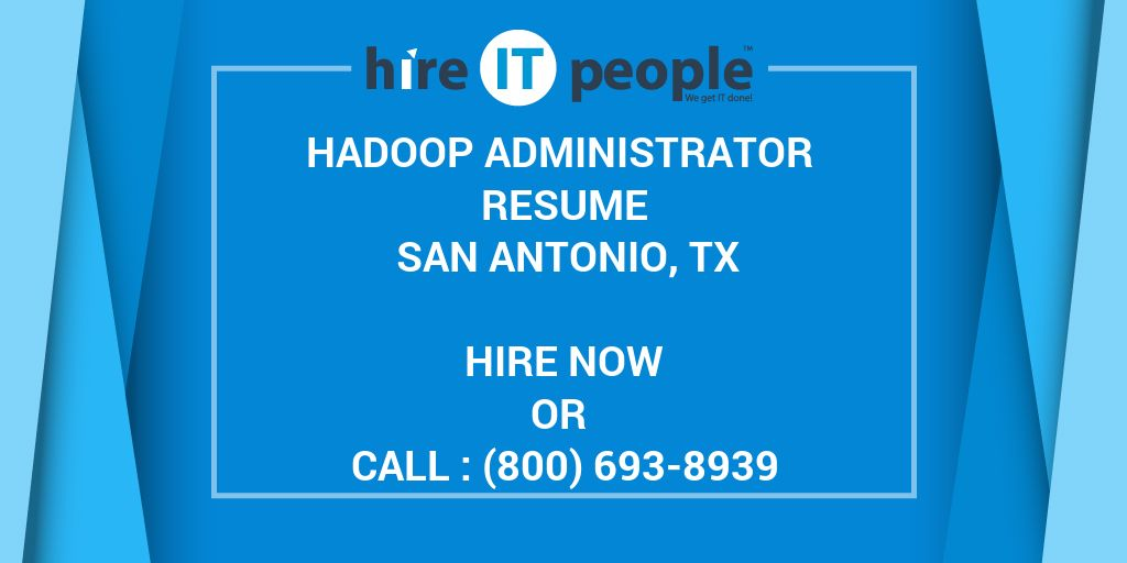Hadoop Administrator Resume San Antonio, TX - Hire IT People - We