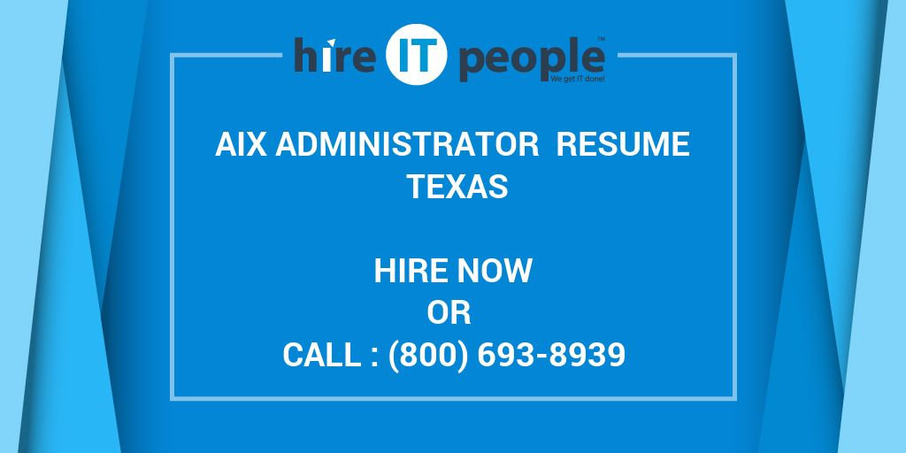 AIX Administrator Resume Texas - Hire IT People - We get IT done