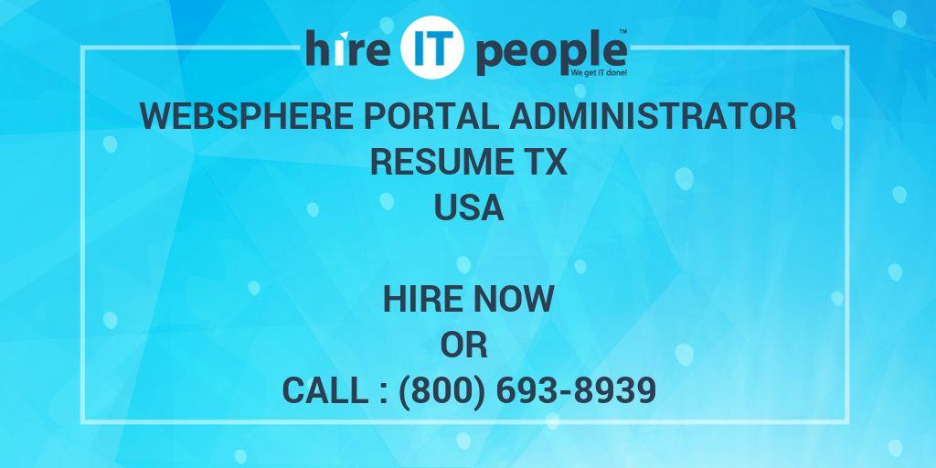 Websphere Portal Administrator resume TX - Hire IT People - We get