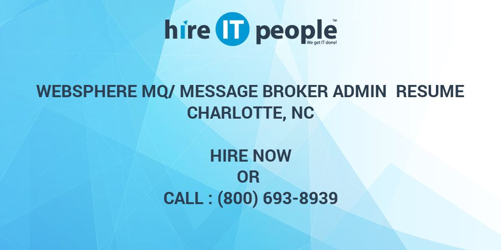 WebSphere MQ/Message Broker Admin ResumeCharlotte, NC - Hire IT - message broker sample resume