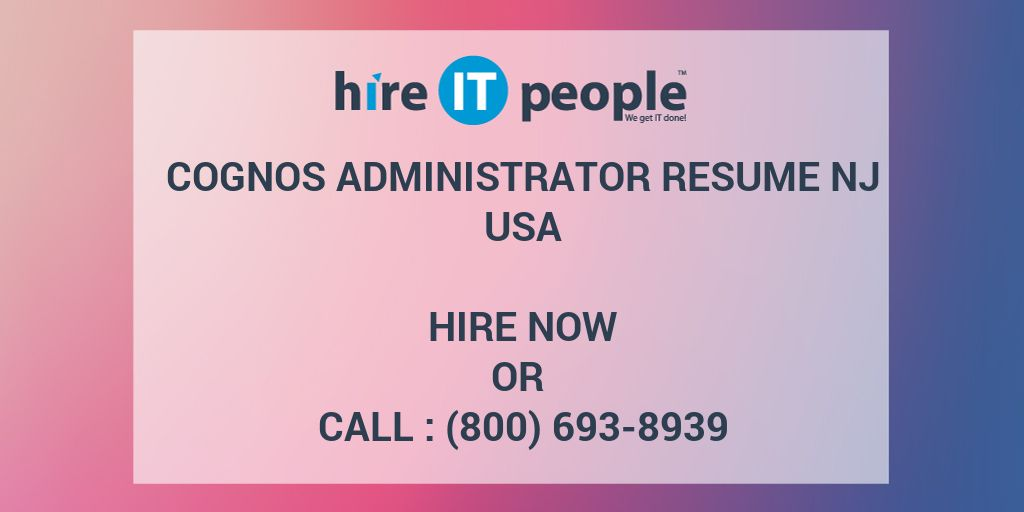 Cognos Administrator RESUME NJ - Hire IT People - We get IT done - cognos administrator resume