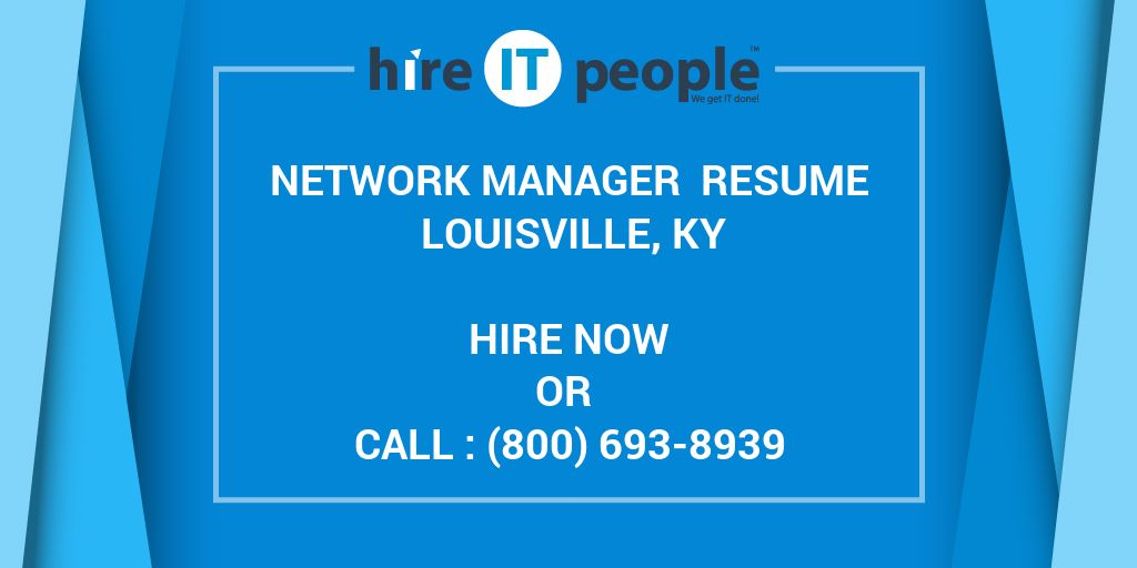 Network Manager Resume Louisville, KY - Hire IT People - We get IT done