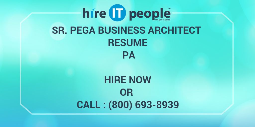 Sr Pega Business Architect Resume PA - Hire IT People - We get IT done