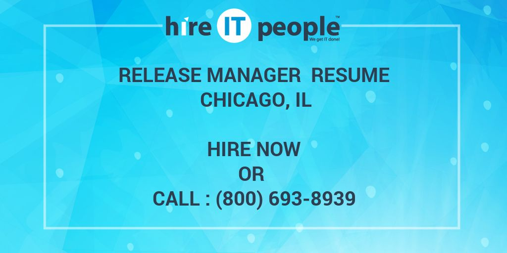 Release Manager Resume Chicago, IL - Hire IT People - We get IT done