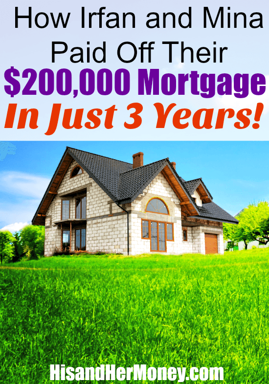 How Irfan and Mina Paid off Their $200,000 Mortgage in 3 Years