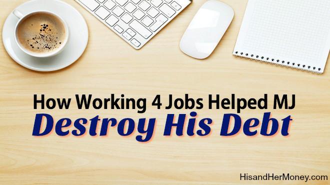 How Working 4 Jobs Helped MJ Destroy His Debt