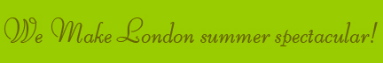"""We Make London summer spectacular"" banner"