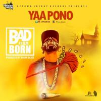Yaa Pono - Bad From Born  (Prod By Unda Beat)