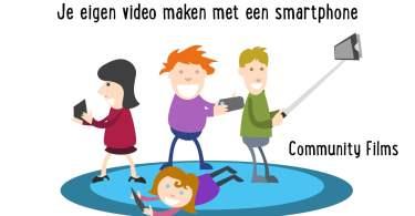 Praktische tips voor het maken van je eigen video met smartphone!