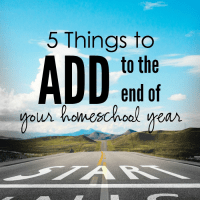 5 Things to ADD to the End of Your Homeschool Year