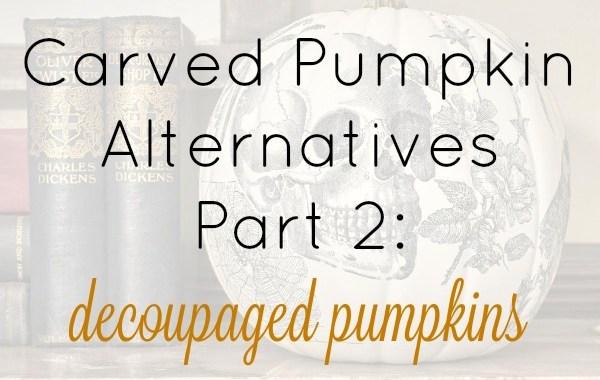 Carved Pumpkin Alternatives Part Two: Decoupaged Pumpkins