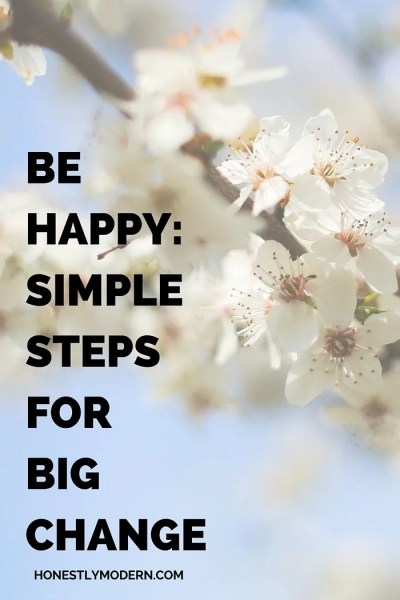 Be Happy ~ Simple Steps for Big Change