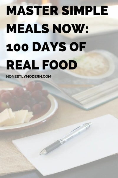 Master Simple Meals Now: 100 Days of Real Food