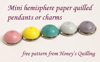 Mini 3D Hemisphere Paper Quilled Pendants or Charms – Free Pattern