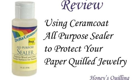 Ceramcoat All Purpose Sealer Review and Tips to Protect Paper Quilled Jewelry