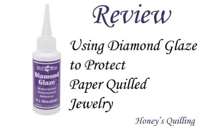 Using Diamond Glaze to Protect Your Paper Quilling Jewelry – Full Review with Tips