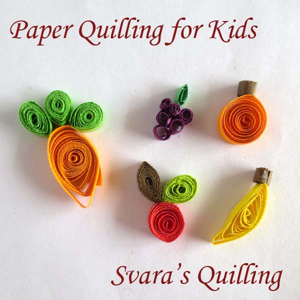 Paper quilling fruit designs quilling for kids svara 39 s - Paper quilling ideas for kids ...