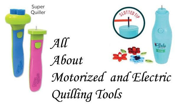 Motorized and Electric Quilling Tools