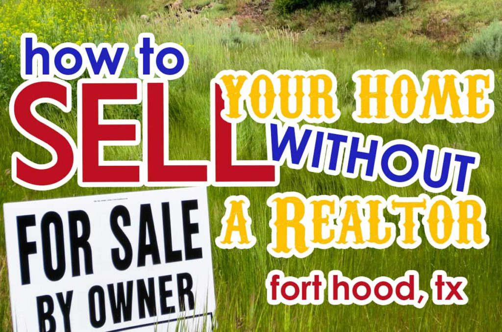 FSBO Tips on Selling Your Fort Hood, TX Home Without a Realtor