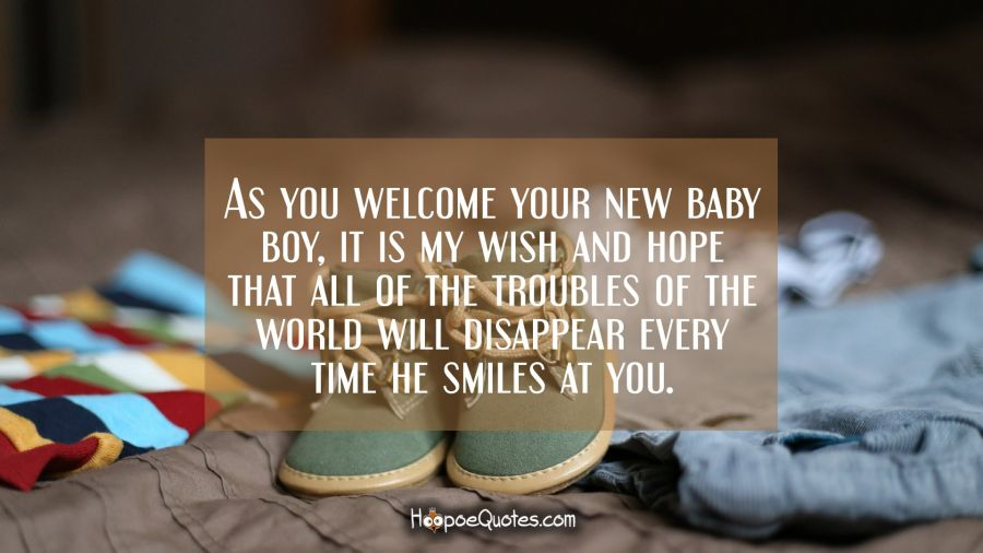 As you welcome your new baby boy, it is my wish and hope that all of