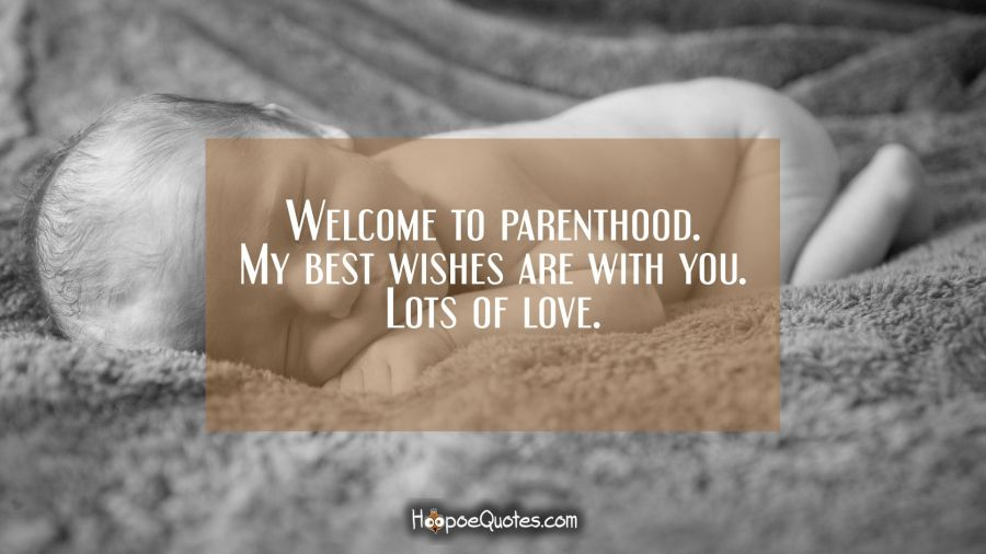 Welcome to parenthood My best wishes are with you Lots of love