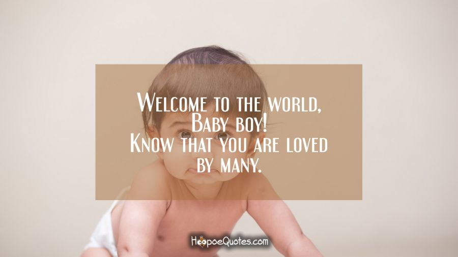 Welcome to the world, Baby boy! Know that you are loved by many
