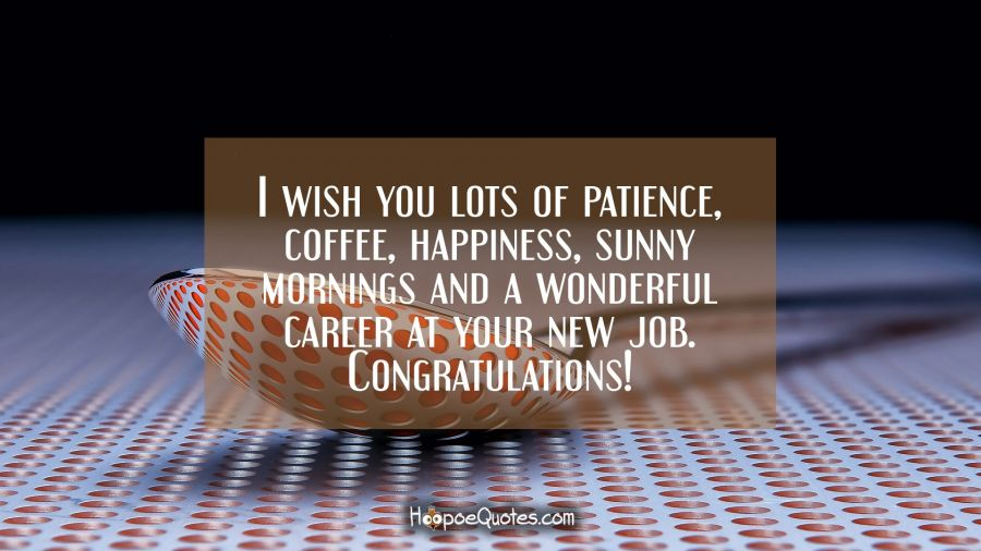 I wish you lots of patience, coffee, happiness, sunny mornings and a