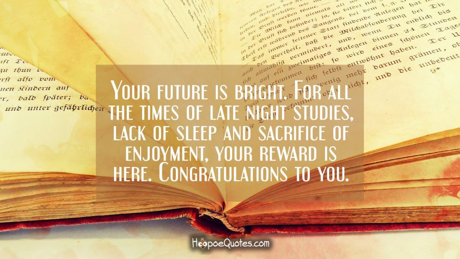 Your future is bright For all the times of late night studies, lack - congratulations for or on