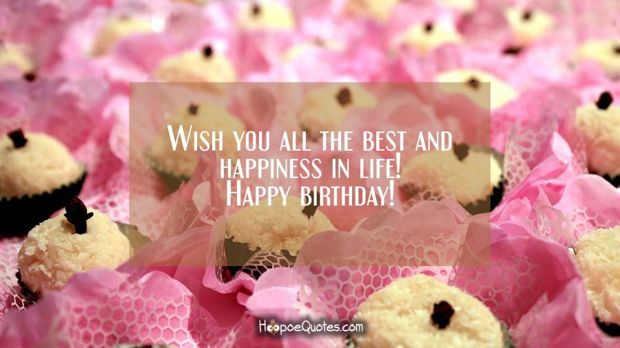 Wish you all the best and happiness in life! Happy birthday