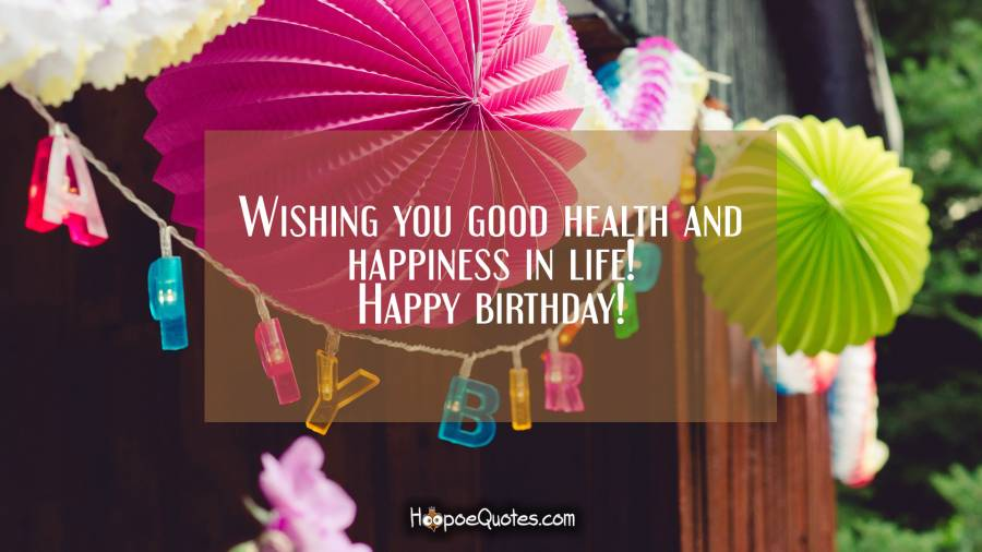 Wishing you good health and happiness in life! Happy birthday