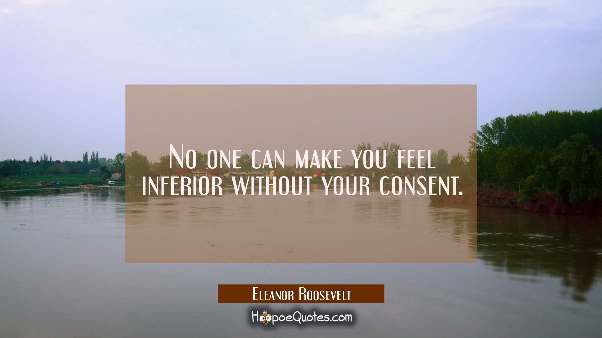 Eleanor Roosevelt Quote Wallpaper Consent No One Can Make You Feel Inferior Without Your Consent