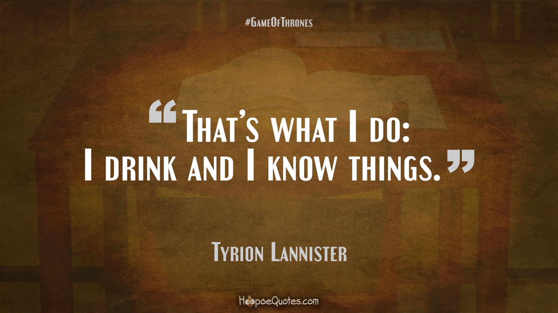 Tyrion Lannister Quotes Hd Wallpaper Thats What I Do I Drink And I Know Things Hoopoequotes
