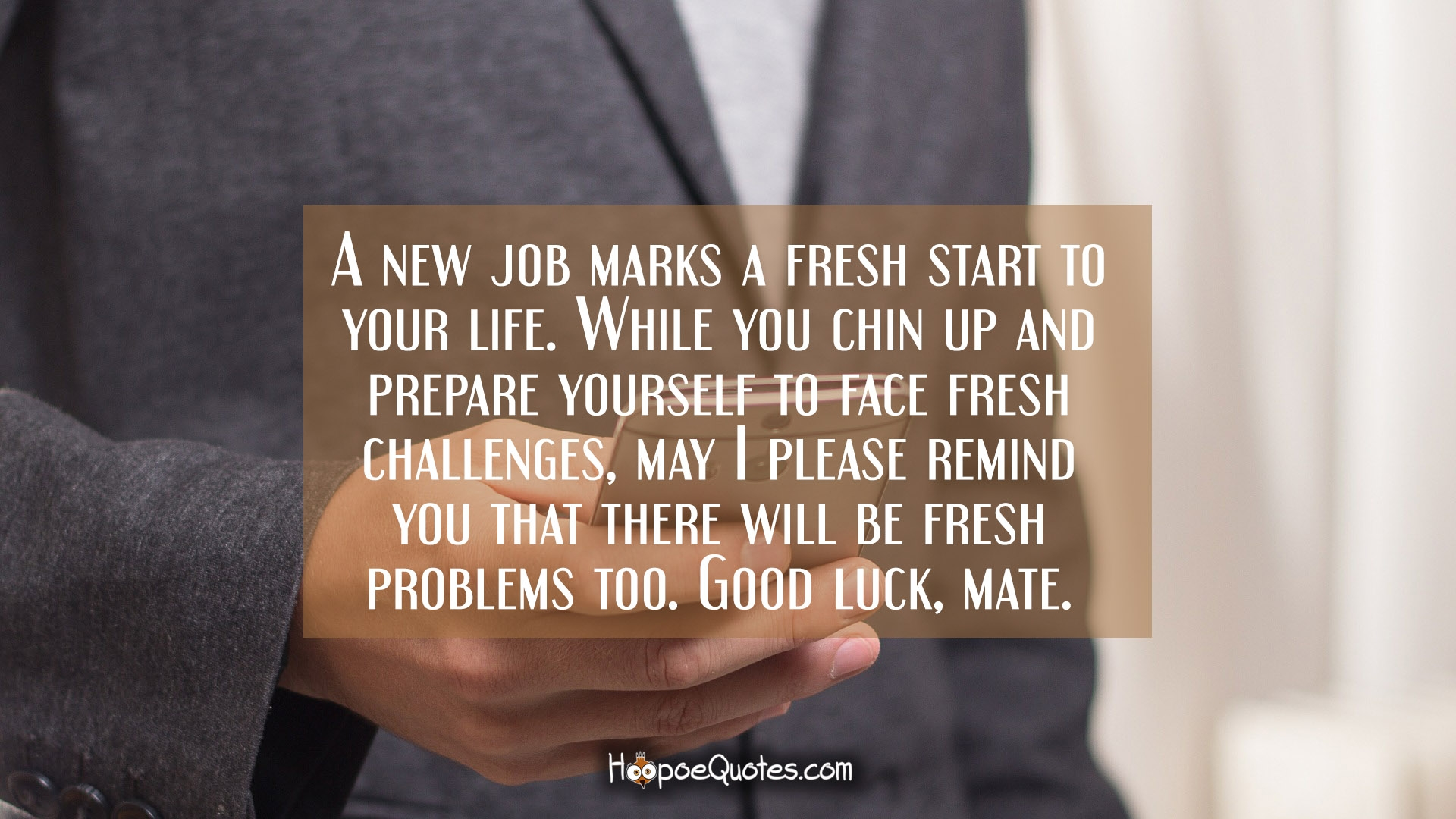 Wallpaper Motivational Quotes 42 A New Job Marks A Fresh Start To Your Life While You Chin