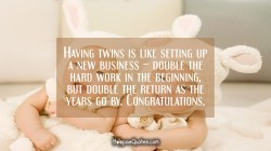 Mind But Return As Years Go New Baby Wishes Hoopoequotes Congratulations New Baby Girl Images Congratulations New Baby Boy Images Having Twins Is Like Setting Up A New Business Hard Work