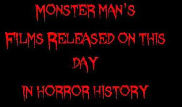 Monster man's Films Released On This day in horror history 2