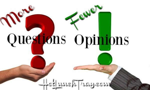 More questions Fewer Opinions