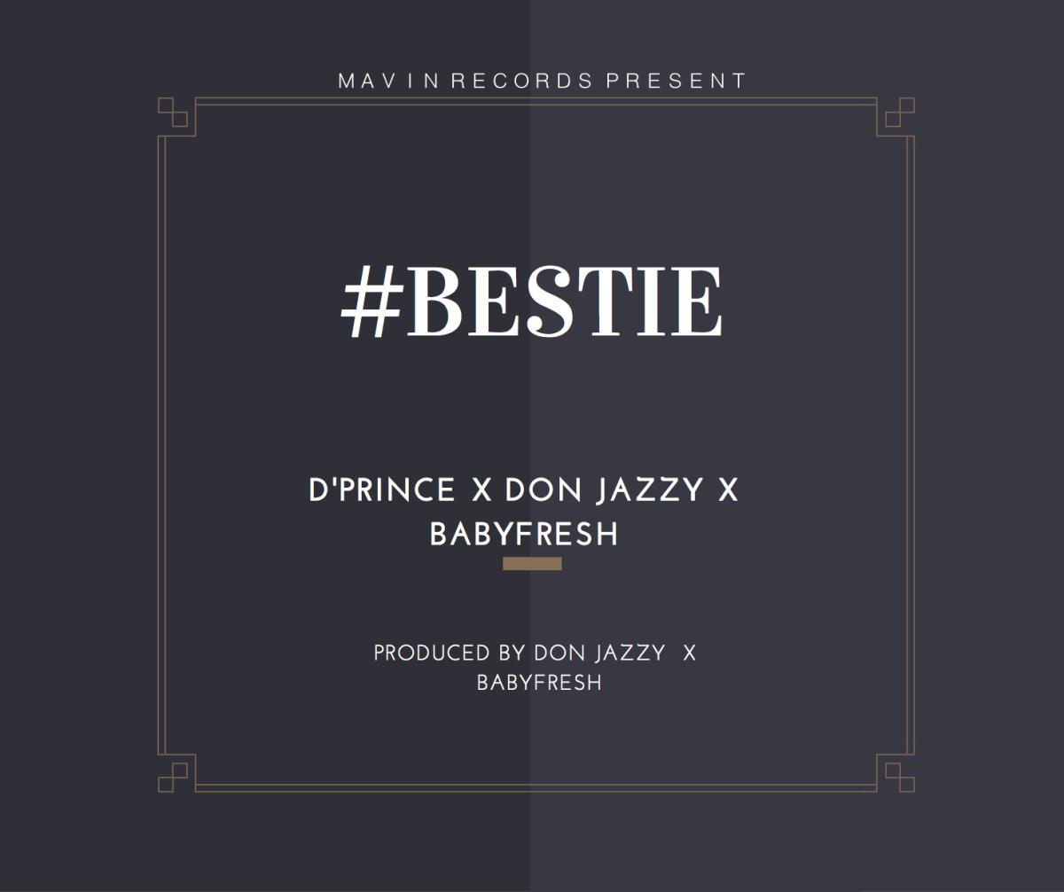 D'Prince ft. Don Jazzy & Baby Fresh – Bestie