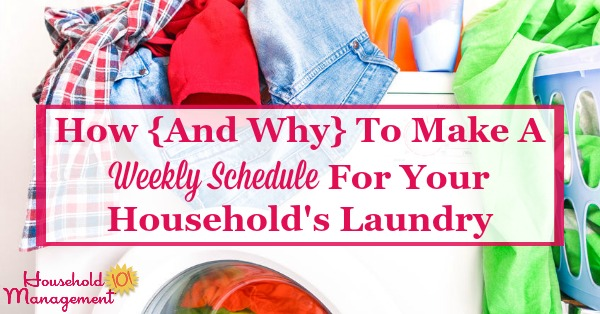 How {And Why} To Make A Weekly Schedule for Your Household\u0027s Laundry