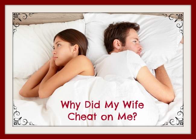 why did wife cheat on me