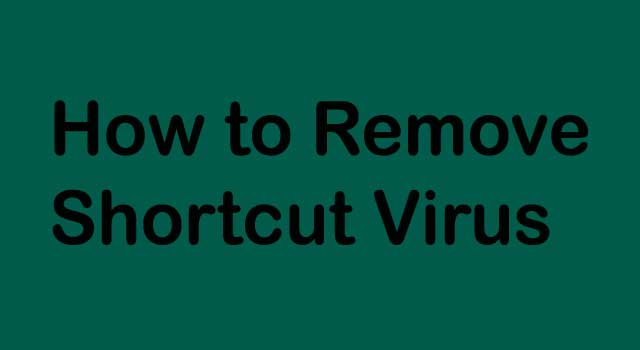 What to do when a shortcut virus infects your computer