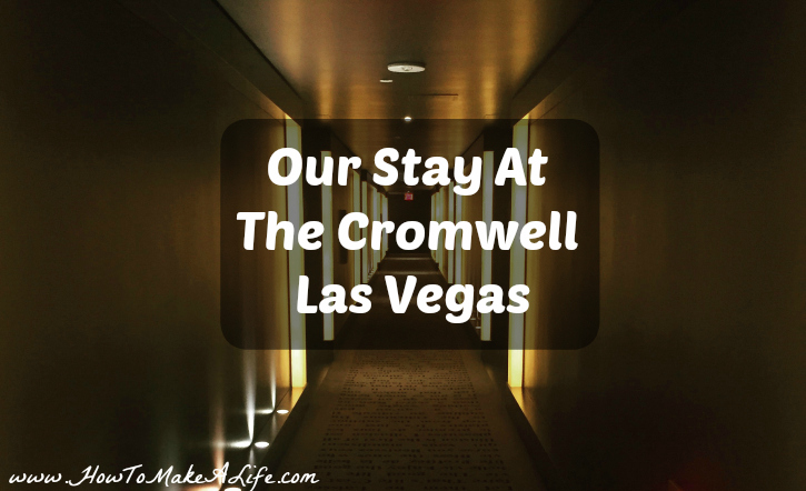 Our Stay At The Cromwell – Las Vegas