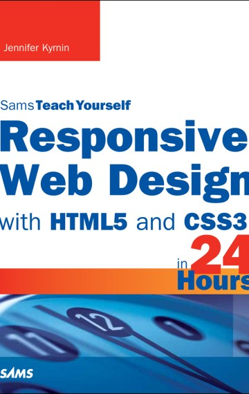 Sams Teach Yourself Responsive Web Design with HTML5 and CSS3 in 24 Hours