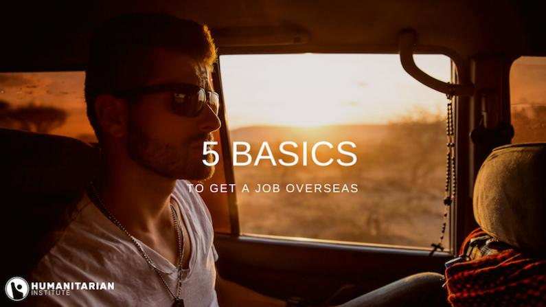 5 Basics to Get a Job Overseas » Humanitarian Institute
